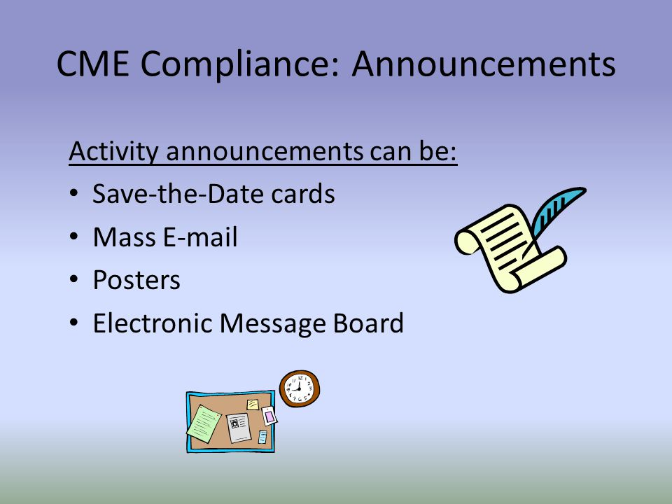 Activity announcements can be: Save-the-Date cards Mass  Posters Electronic Message Board CME Compliance: Announcements