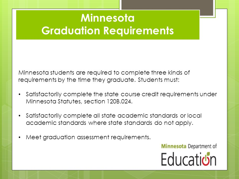 Minnesota students are required to complete three kinds of requirements by the time they graduate.