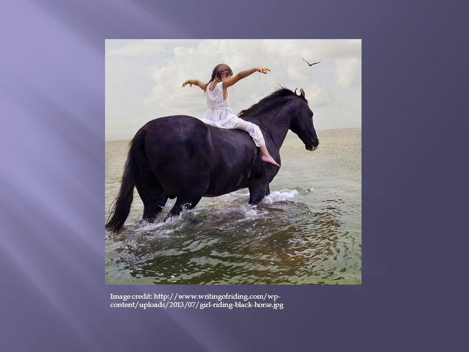 Image credit: http://www.writingofriding.com/wp- content/uploads/2013/07/girl-riding-black-horse.jpg