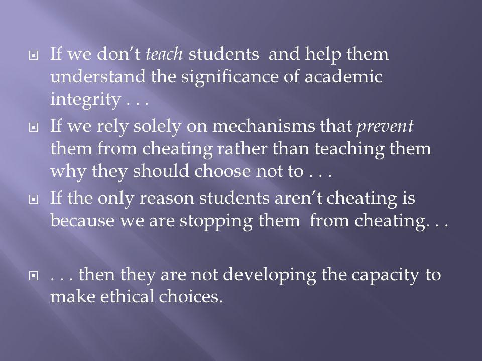 If we dont teach students and help them understand the significance of academic integrity...