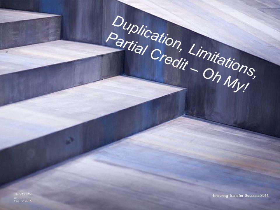 Ensuring Transfer Success 2014 Duplication, Limitations, Partial Credit – Oh My.