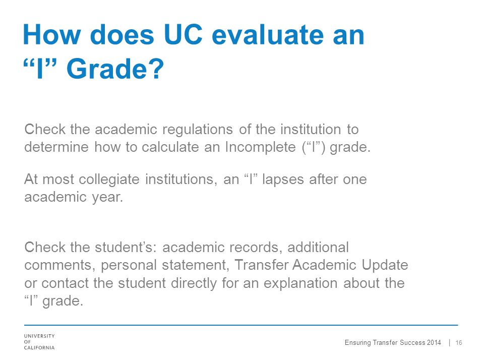 Check the academic regulations of the institution to determine how to calculate an Incomplete (I) grade. At most collegiate institutions, an I lapses