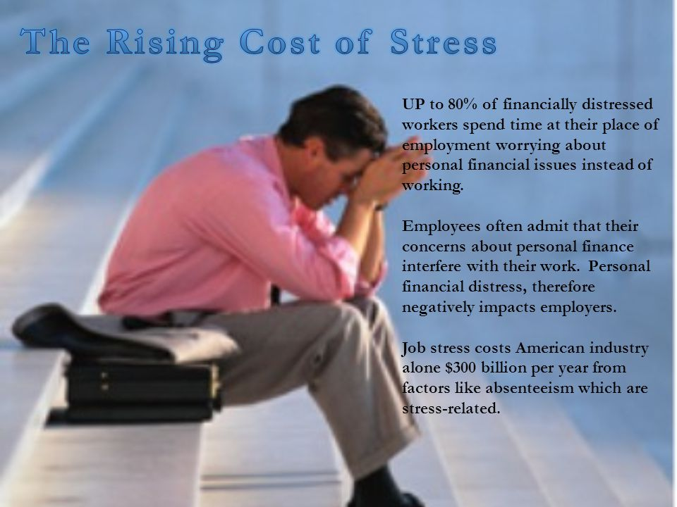 UP to 80% of financially distressed workers spend time at their place of employment worrying about personal financial issues instead of working.
