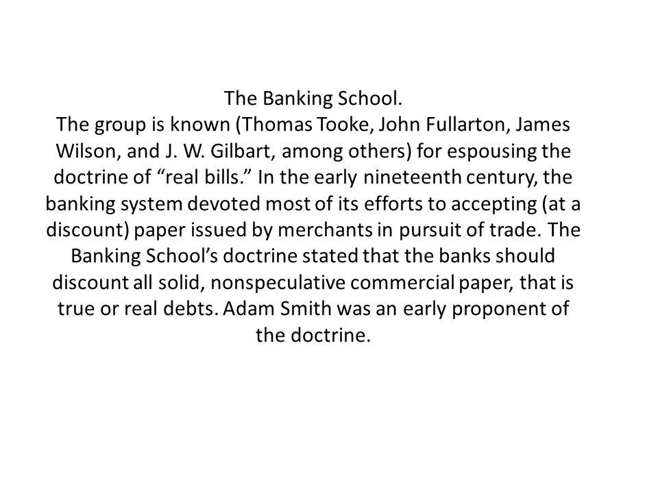 The Banking School. The group is known (Thomas Tooke, John Fullarton, James Wilson, and J.