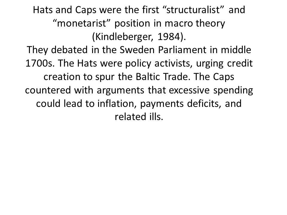 Hats and Caps were the first structuralist and monetarist position in macro theory (Kindleberger, 1984).