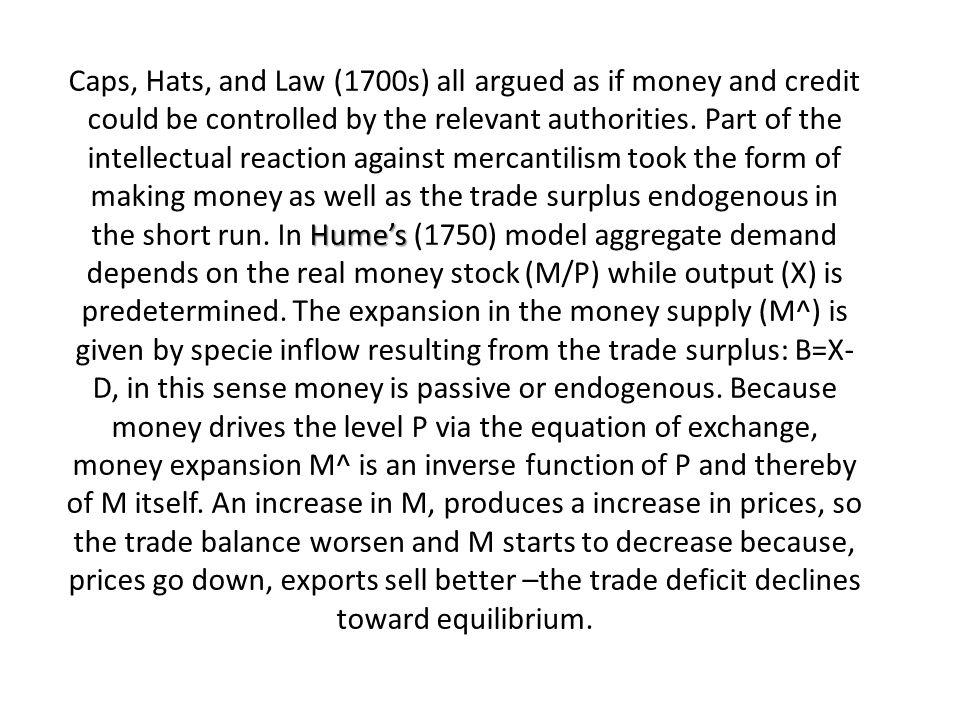 Humes Caps, Hats, and Law (1700s) all argued as if money and credit could be controlled by the relevant authorities.