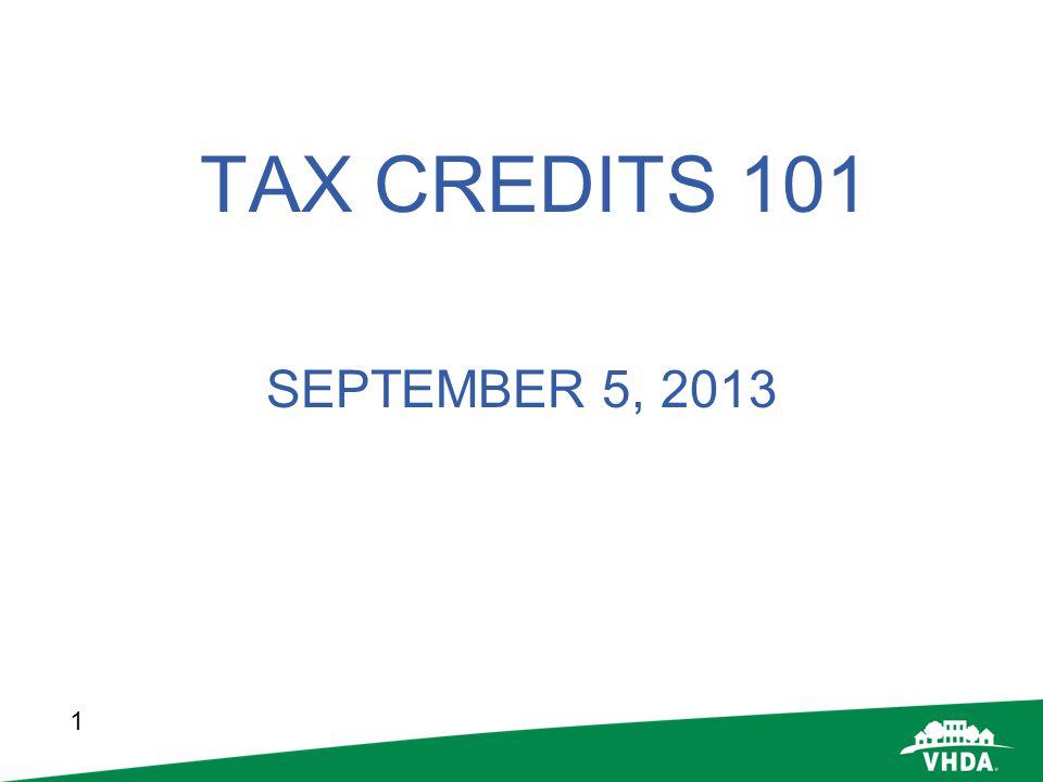 1 TAX CREDITS 101 SEPTEMBER 5, 2013