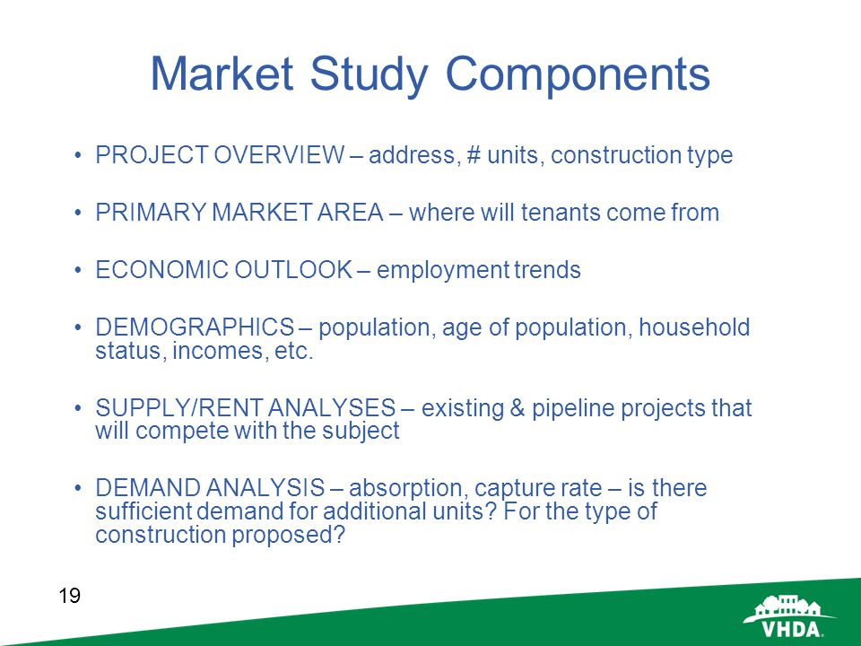 19 Market Study Components PROJECT OVERVIEW – address, # units, construction type PRIMARY MARKET AREA – where will tenants come from ECONOMIC OUTLOOK