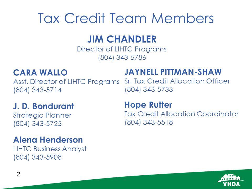 2 Tax Credit Team Members CARA WALLO Asst. Director of LIHTC Programs (804) 343-5714 J. D. Bondurant Strategic Planner (804) 343-5725 Alena Henderson