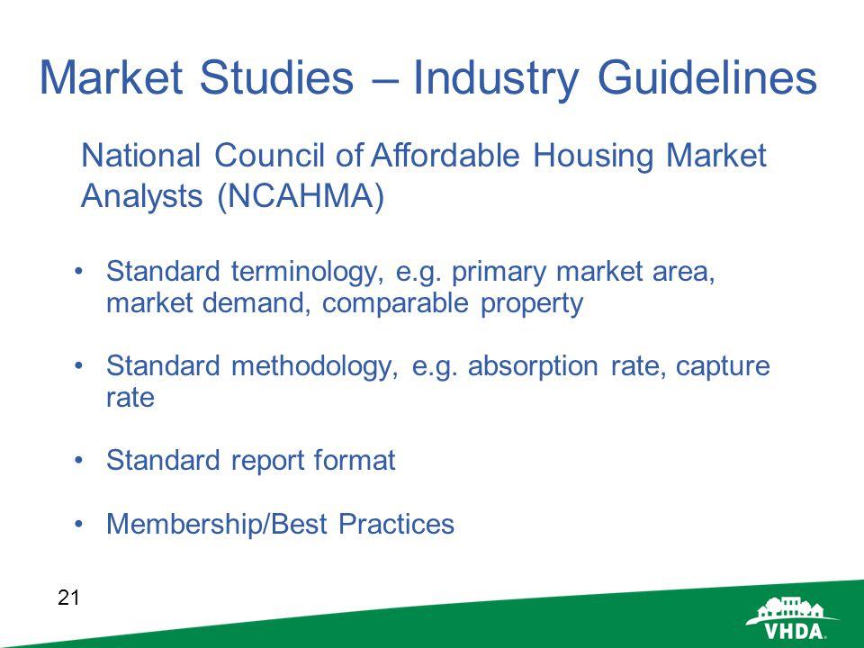 21 Market Studies – Industry Guidelines Standard terminology, e.g. primary market area, market demand, comparable property Standard methodology, e.g.