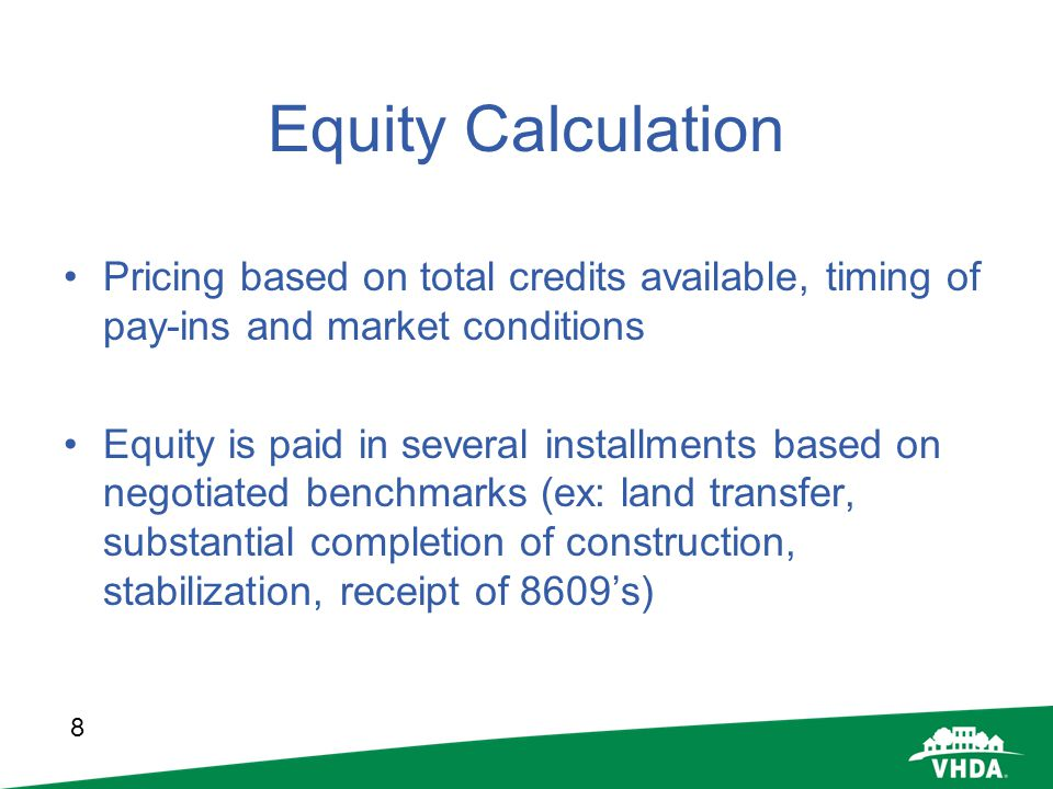 8 Equity Calculation Pricing based on total credits available, timing of pay-ins and market conditions Equity is paid in several installments based on