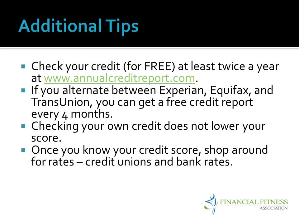 Check your credit (for FREE) at least twice a year at www.annualcreditreport.com.www.annualcreditreport.com If you alternate between Experian, Equifax