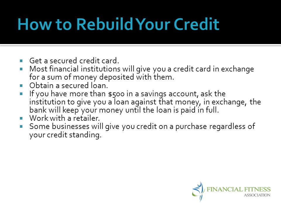 Get a secured credit card. Most financial institutions will give you a credit card in exchange for a sum of money deposited with them. Obtain a secure