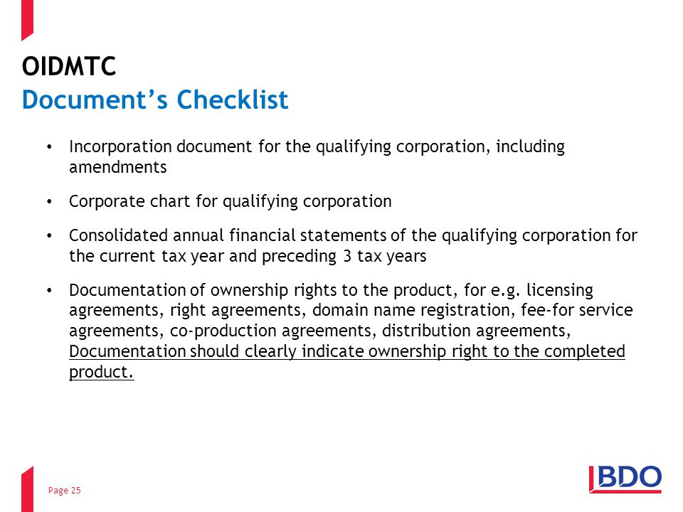 OIDMTC Documents Checklist Incorporation document for the qualifying corporation, including amendments Corporate chart for qualifying corporation Consolidated annual financial statements of the qualifying corporation for the current tax year and preceding 3 tax years Documentation of ownership rights to the product, for e.g.