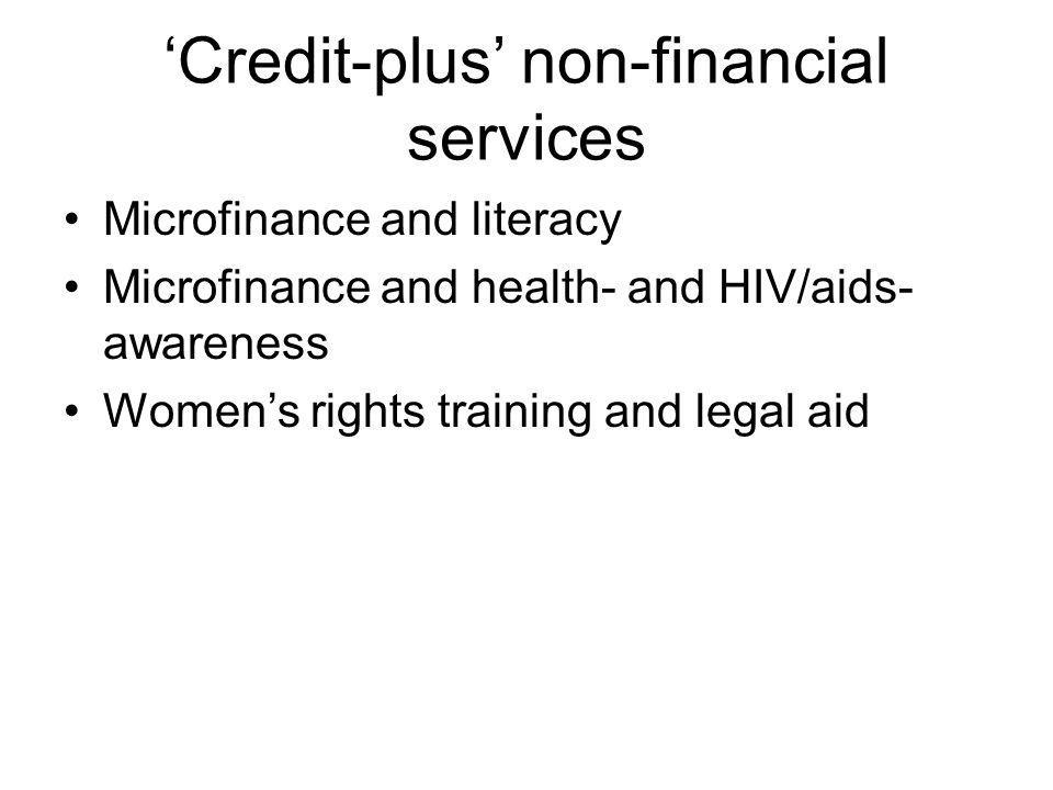 Credit-plus non-financial services Microfinance and literacy Microfinance and health- and HIV/aids- awareness Womens rights training and legal aid