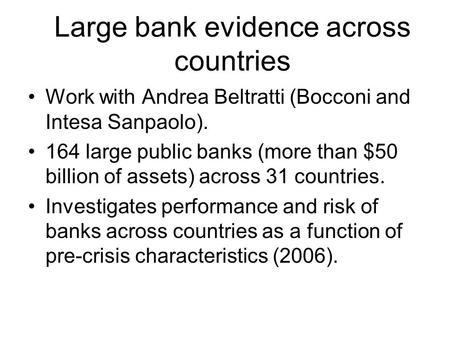 Conclusions Poor governance, poor managerial incentives, differences in regulation cannot explain poor bank performance during the crisis.