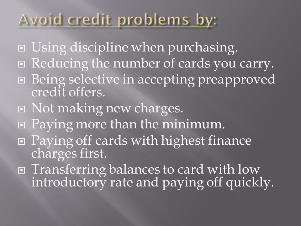 Using discipline when purchasing. Reducing the number of cards you carry.