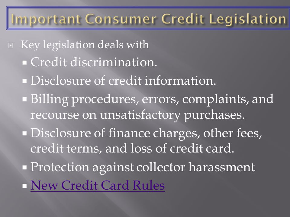 Key legislation deals with Credit discrimination. Disclosure of credit information.