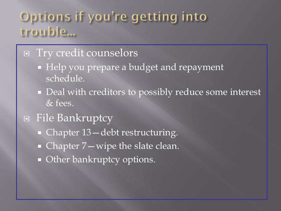 Try credit counselors Help you prepare a budget and repayment schedule.