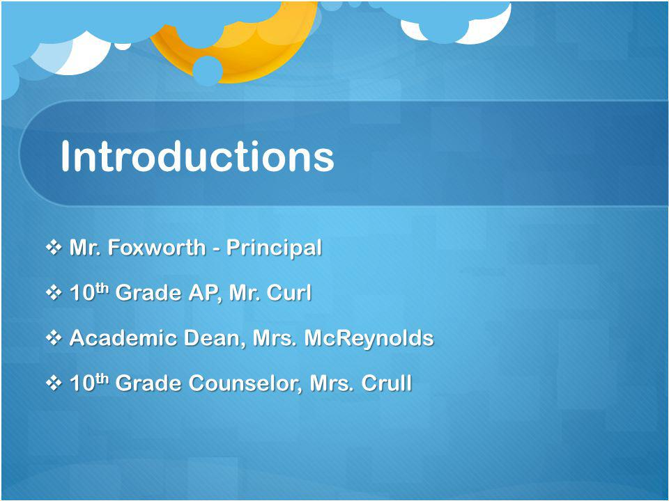 Introductions Mr. Foxworth - Principal Mr. Foxworth - Principal 10 th Grade AP, Mr.