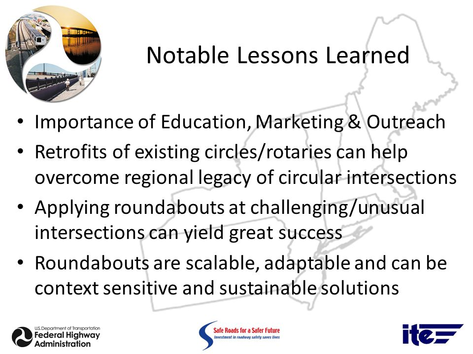 Notable Lessons Learned Importance of Education, Marketing & Outreach Retrofits of existing circles/rotaries can help overcome regional legacy of circ