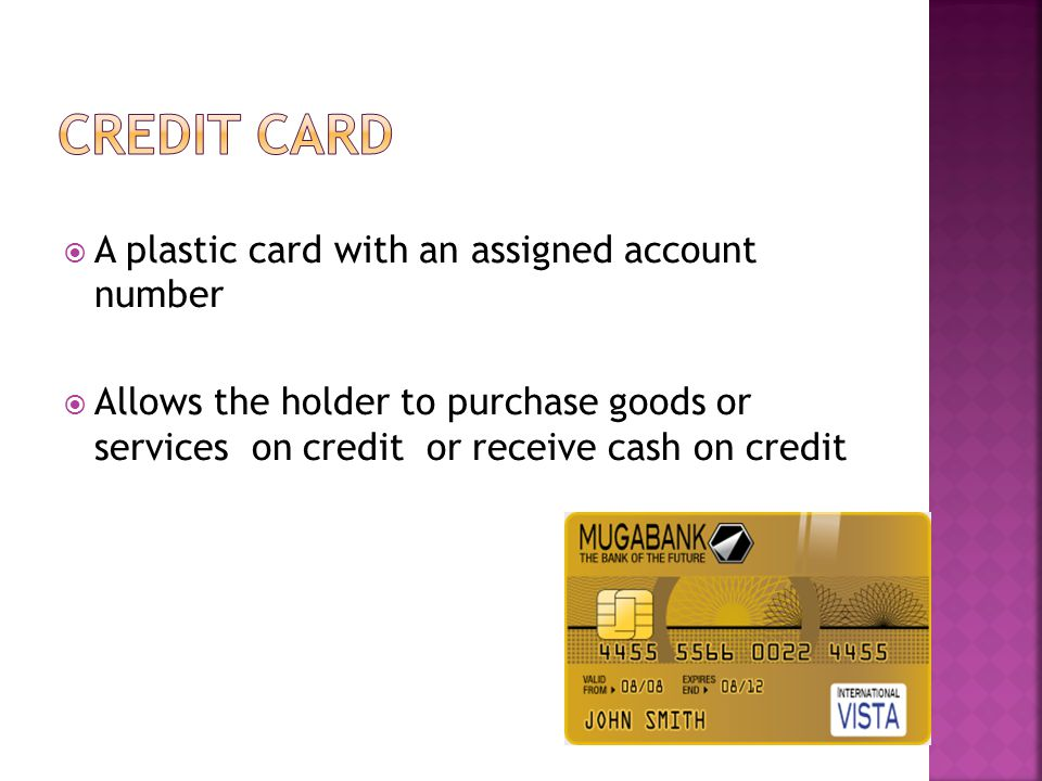 A plastic card with an assigned account number Allows the holder to purchase goods or services on credit or receive cash on credit