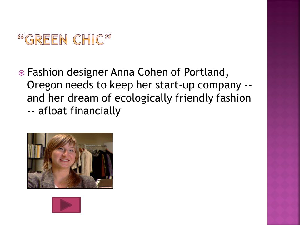 Fashion designer Anna Cohen of Portland, Oregon needs to keep her start-up company -- and her dream of ecologically friendly fashion -- afloat financially