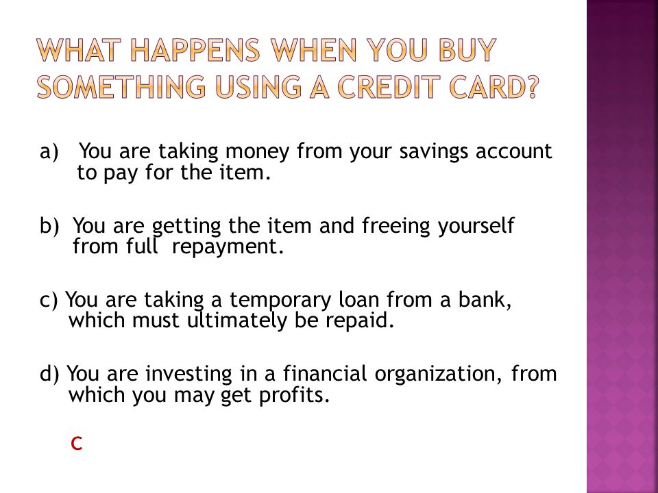 a) You are taking money from your savings account to pay for the item.