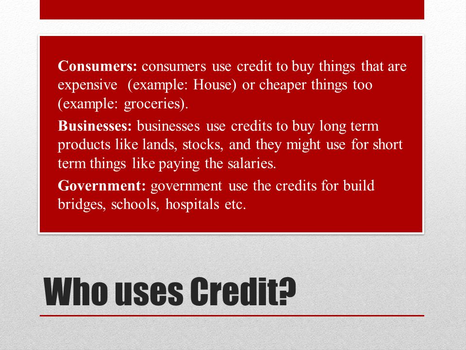 Who uses Credit.