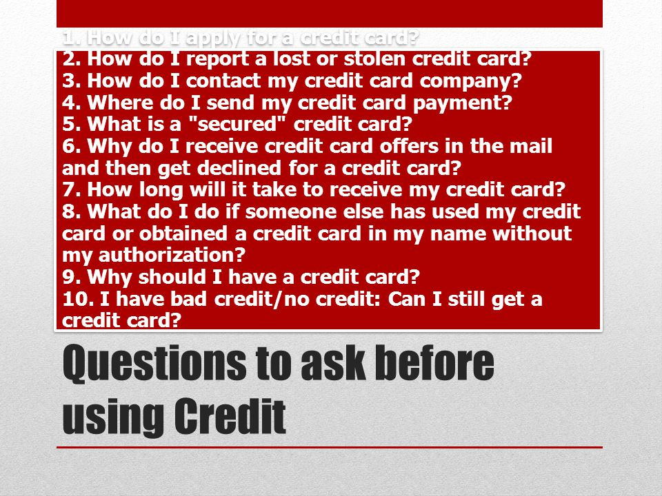 Questions to ask before using Credit 1. How do I apply for a credit card.