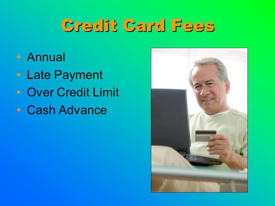 Credit Card Fees Annual Late Payment Over Credit Limit Cash Advance