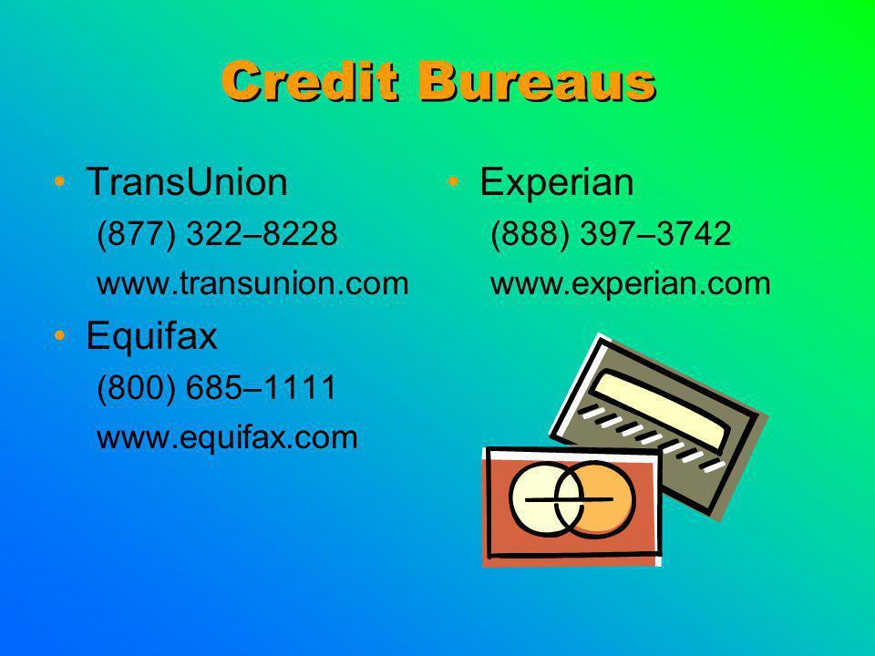 Credit Bureaus TransUnion (877) 322–8228 www.transunion.com Equifax (800) 685–1111 www.equifax.com Experian (888) 397–3742 www.experian.com
