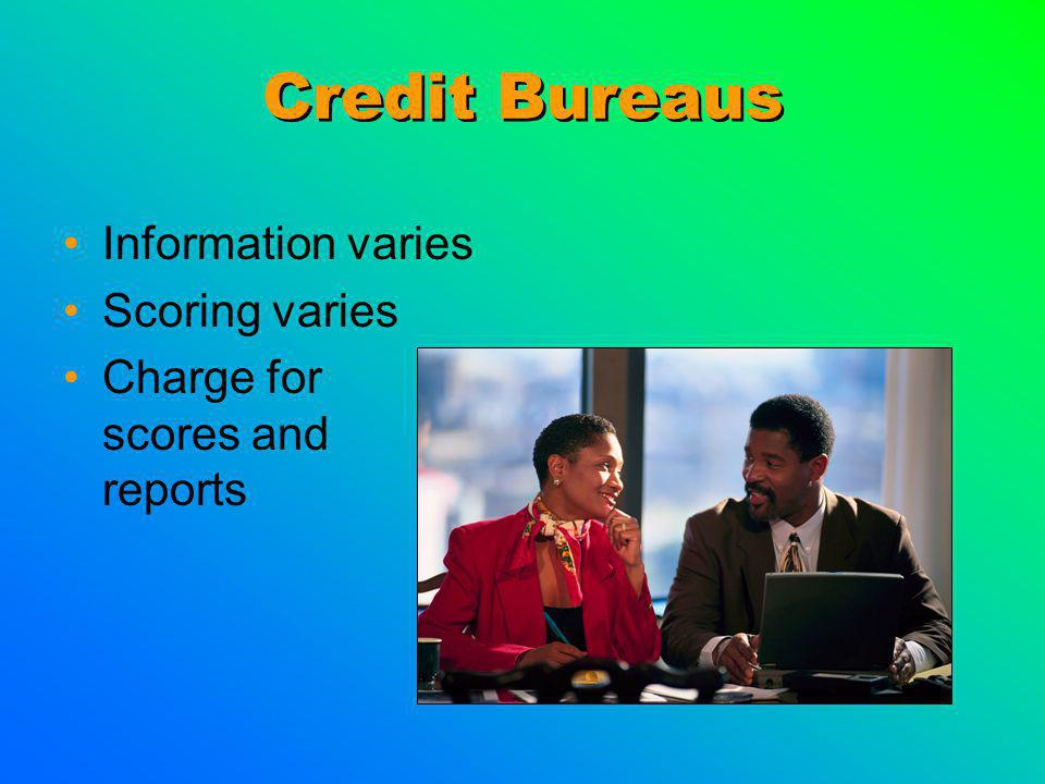 Credit Bureaus Information varies Scoring varies Charge for scores and reports