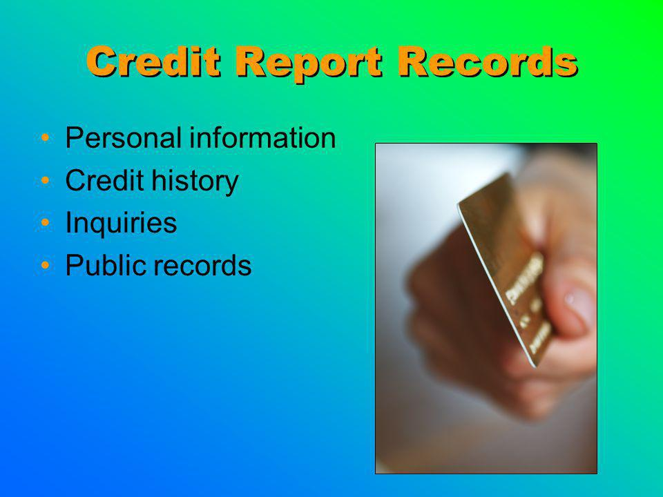 Credit Report Records Personal information Credit history Inquiries Public records