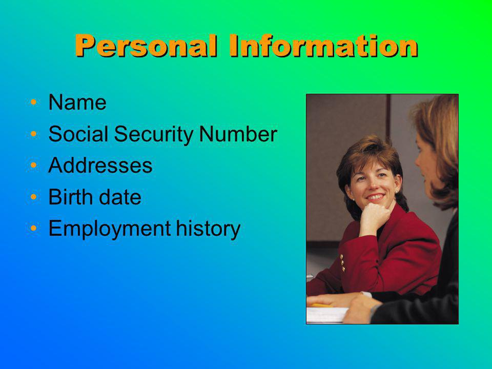 Personal Information Name Social Security Number Addresses Birth date Employment history