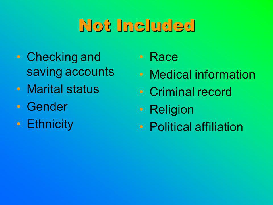 Not Included Checking and saving accounts Marital status Gender Ethnicity Race Medical information Criminal record Religion Political affiliation