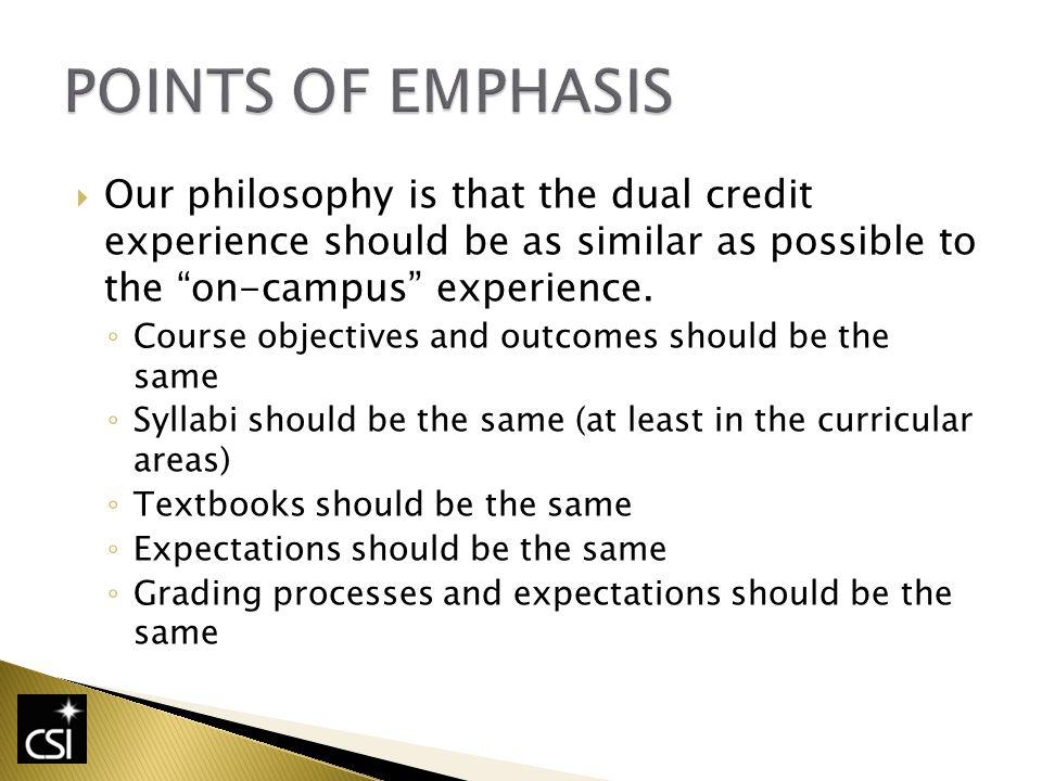 Our philosophy is that the dual credit experience should be as similar as possible to the on-campus experience.