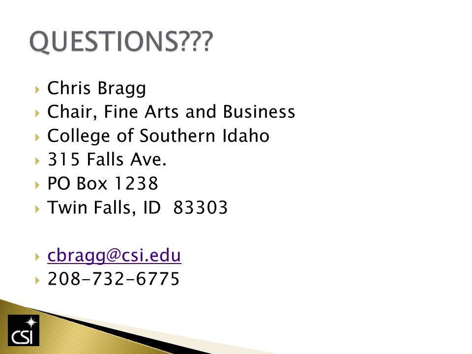 Chris Bragg Chair, Fine Arts and Business College of Southern Idaho 315 Falls Ave.