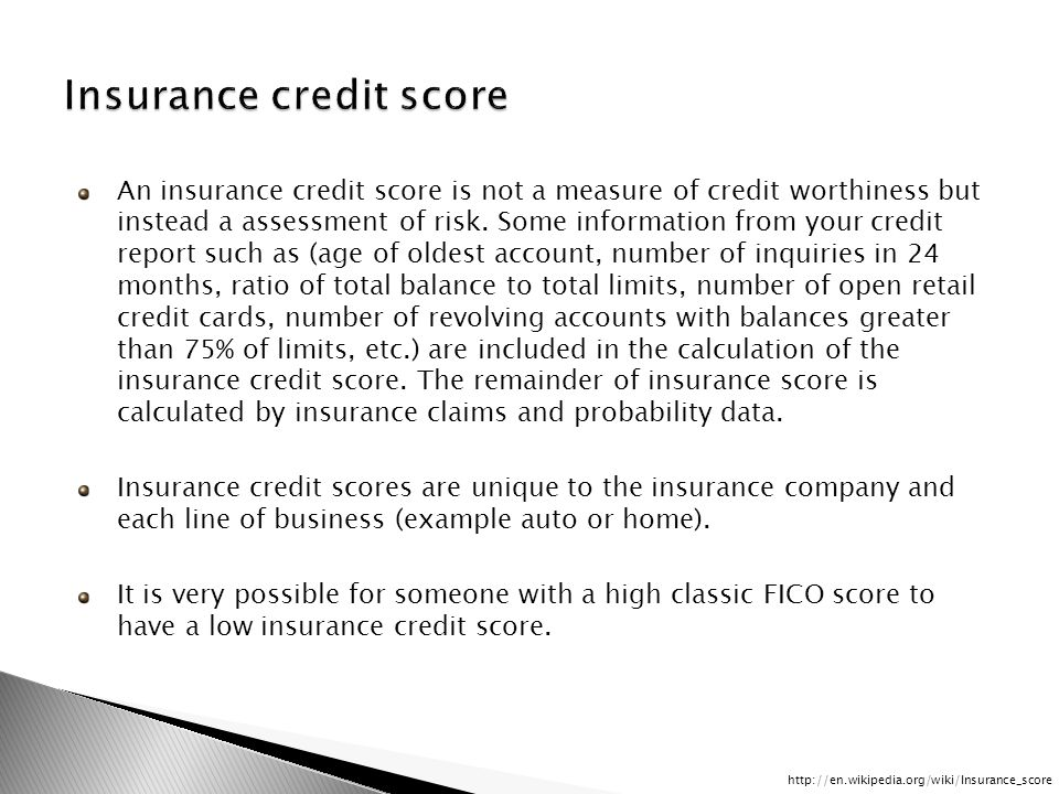 An insurance credit score is not a measure of credit worthiness but instead a assessment of risk.