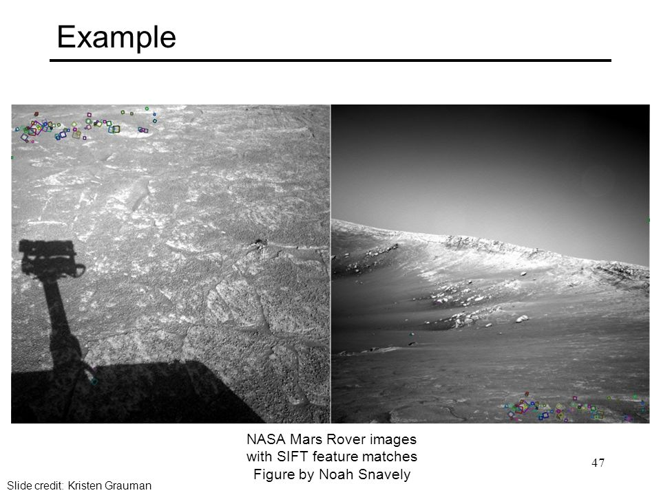 NASA Mars Rover images with SIFT feature matches Figure by Noah Snavely Example Slide credit: Kristen Grauman 47