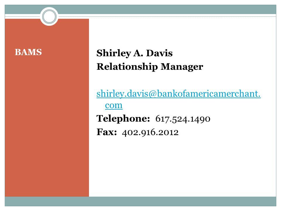 BAMS Shirley A.Davis Relationship Manager shirley.davis@bankofamericamerchant.