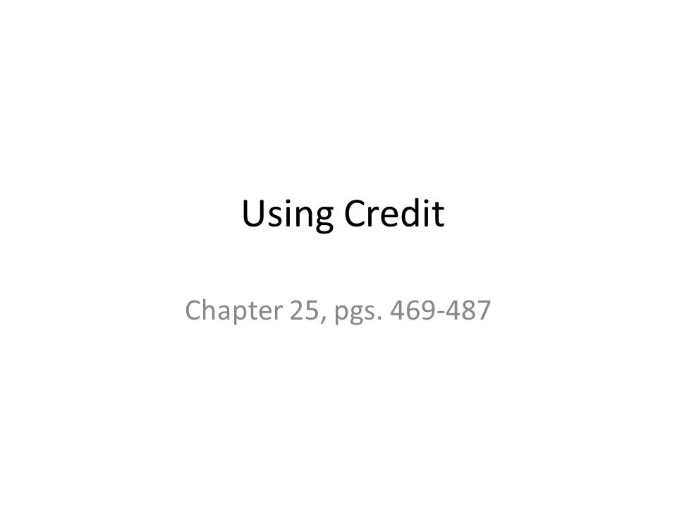 Using Credit Chapter 25, pgs. 469-487