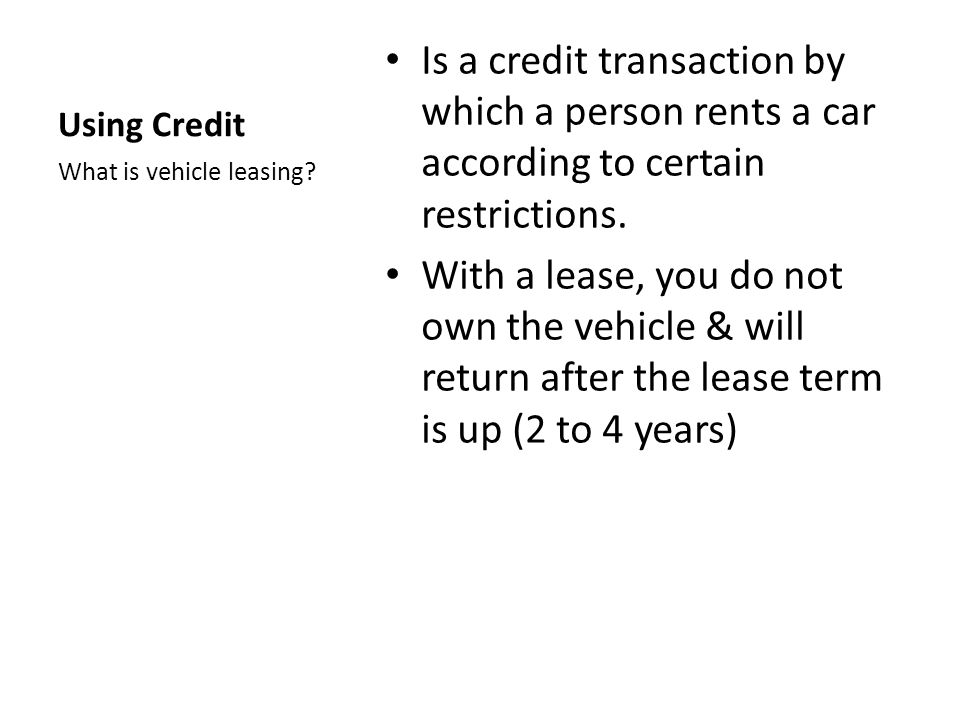Using Credit Is a credit transaction by which a person rents a car according to certain restrictions.