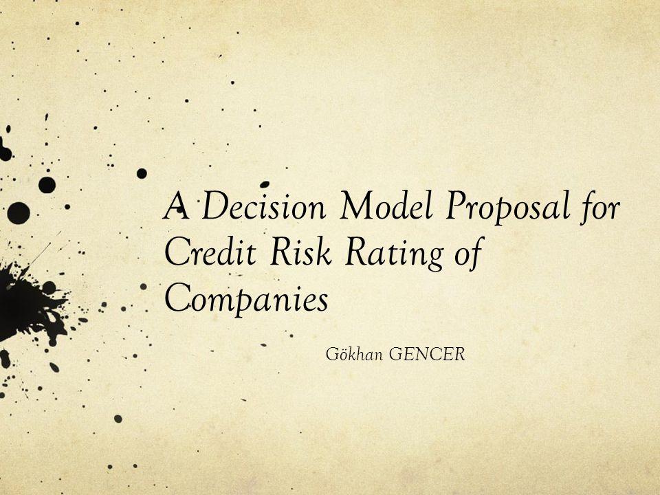A Decision Model Proposal for Credit Risk Rating of Companies Gökhan GENCER
