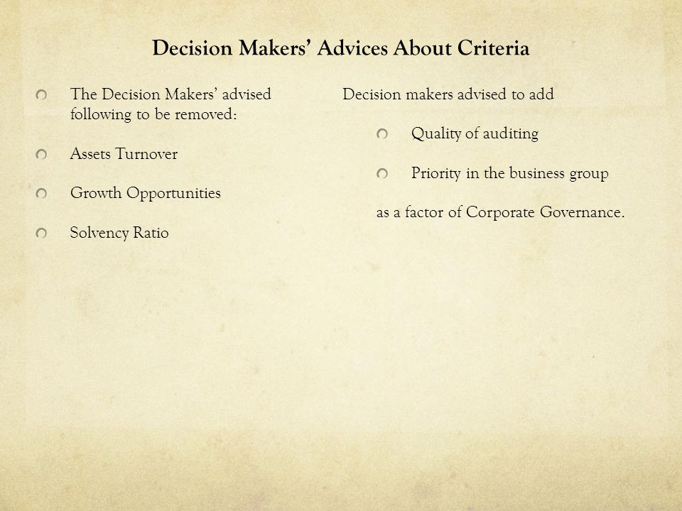 Decision Makers Advices About Criteria The Decision Makers advised following to be removed: Assets Turnover Growth Opportunities Solvency Ratio Decisi
