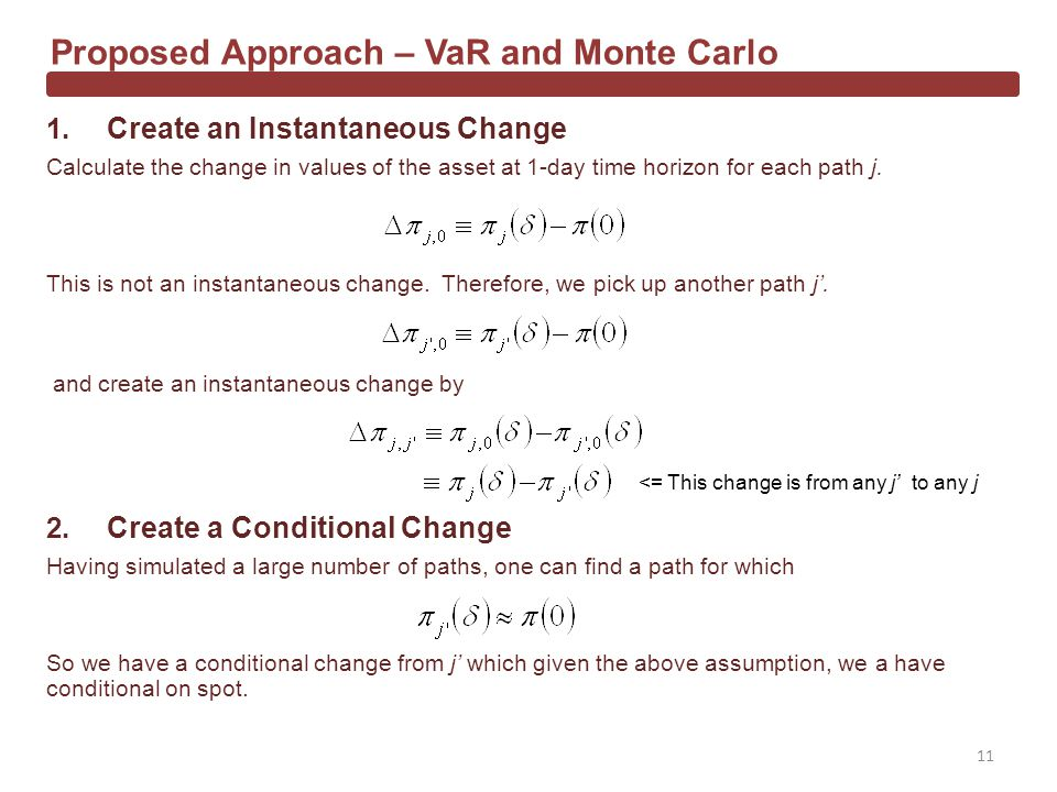 1. Create an Instantaneous Change Proposed Approach – VaR and Monte Carlo This is not an instantaneous change. Therefore, we pick up another path j. a