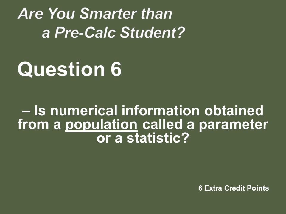 – Is numerical information obtained from a population called a parameter or a statistic.