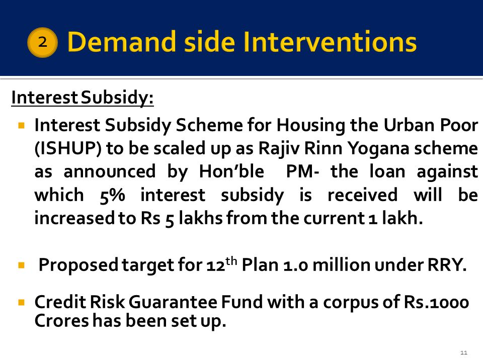 Interest Subsidy: Interest Subsidy Scheme for Housing the Urban Poor (ISHUP) to be scaled up as Rajiv Rinn Yogana scheme as announced by Honble PM- th