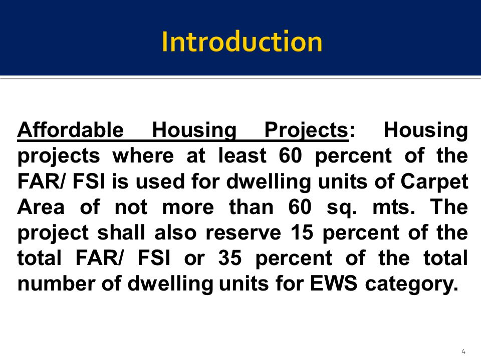 Affordable Housing Projects: Housing projects where at least 60 percent of the FAR/ FSI is used for dwelling units of Carpet Area of not more than 60