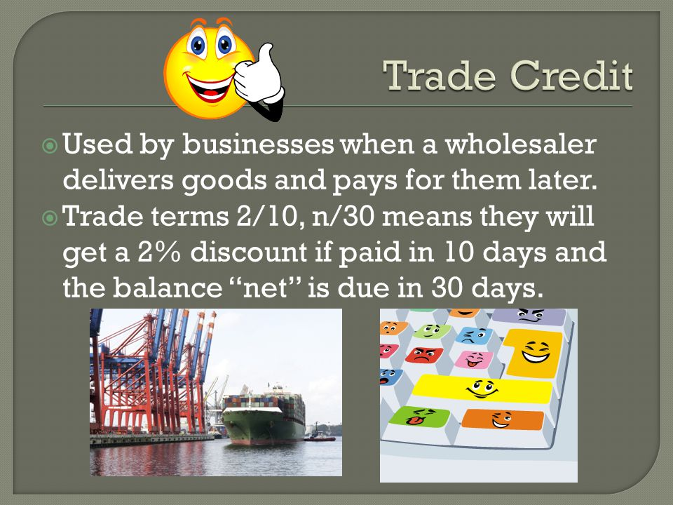 Used by businesses when a wholesaler delivers goods and pays for them later.